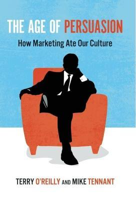 Age of Persuasion: How Marketing Ate Our Culture (2009)