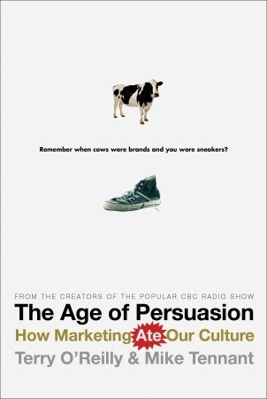 The Age of Persuasion: How Marketing Ate Our Culture (2009)