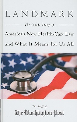 Landmark: The Inside Story of America's New Health-Care Law and What It Means for Us All (2010)