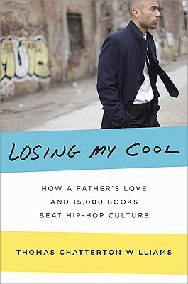 Losing My Cool: How a Father's Love and 15,000 Books Beat Hip-Hop Culture (2010)