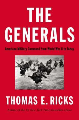 The Generals: American Military Command from World War II to Today (2012)