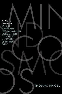 Mind and Cosmos: Why the Materialist Neo-Darwinian Conception of Nature Is Almost Certainly False (2012)