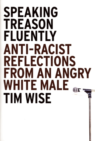 Speaking Treason Fluently: Anti-Racist Reflections From an Angry White Male (2008)