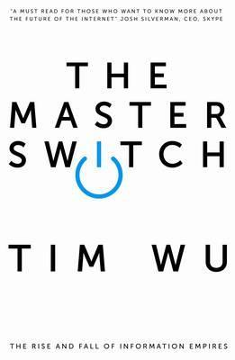 Master Switch: The Rise and Fall of Information Empires (2010)