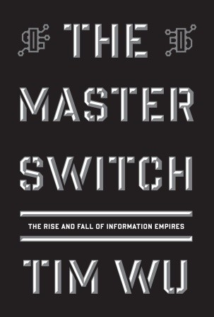 The Master Switch: The Rise and Fall of Information Empires (2010)