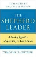 The Shepherd Leader: Achieving Effective Shepherding In Your Church (2000)