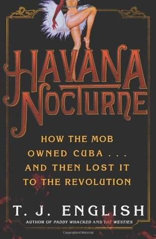 Havana Nocturne: How the Mob Owned Cuba & Then Lost it to the Revolution (2008)