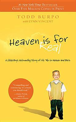 Heaven is for Real: A Little Boy's Astounding Story of His Trip to Heaven and Back (2010) by Todd Burpo