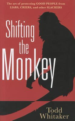 Shifting the Monkey: The Art of Protecting Good from Liars, Criers, and Other Slackers (2012)
