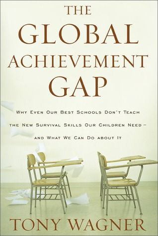 The Global Achievement Gap: Why Our Kids Don't Have the Skills They Need for College, Careers, and Citizenship—and What We Can Do About It (2008)