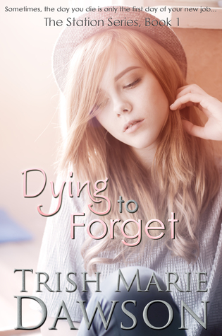 Dying to Forget, Book 1 of The Station Series (2013)