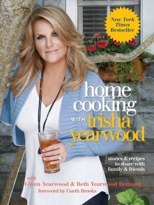 Home Cooking with Trisha Yearwood: Stories and Recipes to Share with Family and Friends (2010)