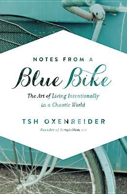 Notes from a Blue Bike: The Art of Living Intentionally in a Chaotic World (2014)