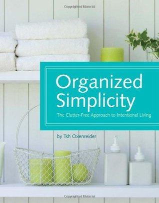 Organized Simplicity: The Clutter-Free Approach to Intentional Living (2010)