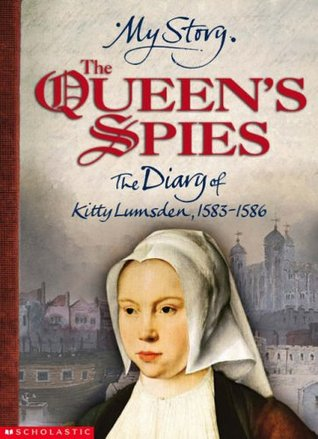 The Queen's Spies: The Diary of Kitty Lumsden, 1583-1586 (2005)