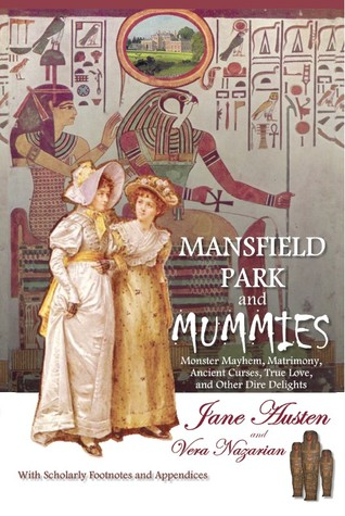 Mansfield Park and Mummies: Monster Mayhem, Matrimony, Ancient Curses, True Love, and Other Dire Delights (2009)