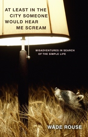 At Least in the City Someone Would Hear Me Scream: Misadventures in Search of the Simple Life (2009)