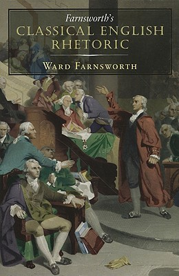 Farnsworth's Classical English Rhetoric (2009)