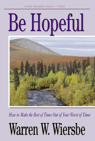 Be Hopeful (1 Peter): How to Make the Best of Times Out of Your Worst of Times (1982)