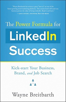 The Power Formula for Linkedin Success: Kick-start Your Business, Brand, and Job Search (2011)