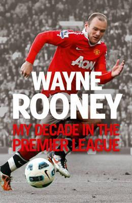 Wayne Rooney: My Decade in the Premier League (2012)