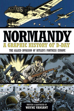 Normandy: A Graphic History of D-Day, The Allied Invasion of Hitler's Fortress Europe (2012)