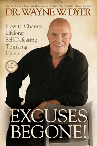 Excuses Begone!: How to Change Lifelong, Self-Defeating Thinking Habits (2009)