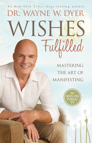 Wishes Fulfilled: Mastering the Art of Manifesting (2012)