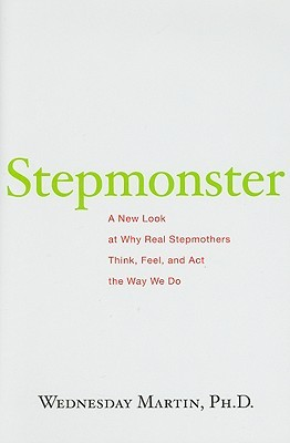 Stepmonster: A New Look at Why Real Stepmothers Think, Feel, and Act the Way We Do (2009)