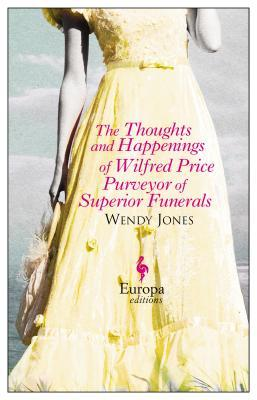 The Thoughts and Happenings of Wilfred Price Purveyor of Superior Funerals (2014)