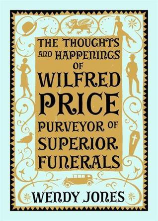 The Thoughts & Happenings of Wilfred Price, Purveyor of Superior Funerals (2012)