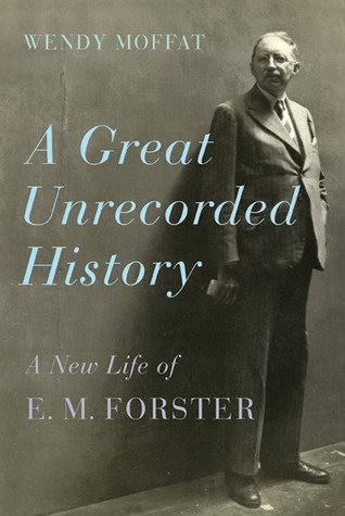 A Great Unrecorded History: A New Life of E. M. Forster (2010)