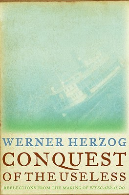 Conquest of the Useless: Reflections from the Making of Fitzcarraldo (2009)