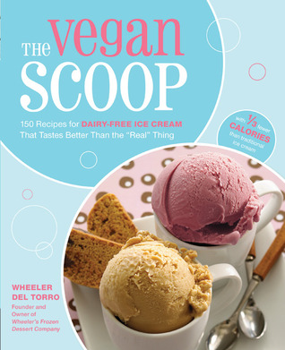 The Vegan Scoop: 150 Recipes for Dairy-Free Ice Cream that Tastes Better Than the