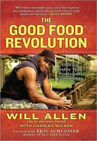 The Good Food Revolution: Growing Healthy Food, People, and Communities (2012)