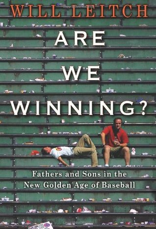 Are We Winning? Fathers and Sons in the New Golden Age of Baseball (2010)