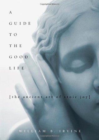 A Guide to the Good Life: The Ancient Art of Stoic Joy (2008)