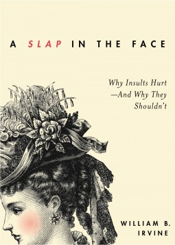 A Slap in the Face: Why Insults Hurt--And Why They Shouldn't (2013)