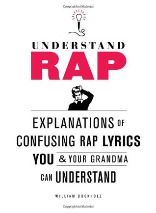 Understand Rap: Explanations of Confusing Rap Lyrics that You & Your Grandma Can Understand (2010)