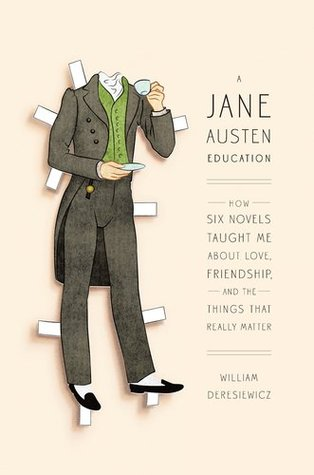 A Jane Austen Education: How Six Novels Taught Me About Love, Friendship, and the Things That Really Matter (2011)