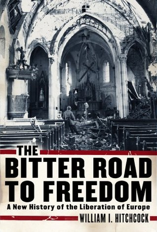 The Bitter Road to Freedom: A New History of the Liberation of Europe (2008)