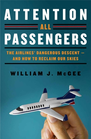 Attention All Passengers: The Airlines' Dangerous Descent—And How To Reclaim Our Skies (2012)