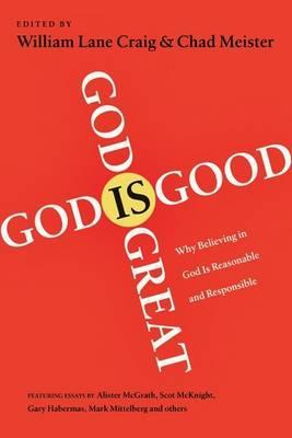 God Is Great, God Is Good: Why Believing In God Is Reasonable And Responsible (2009)