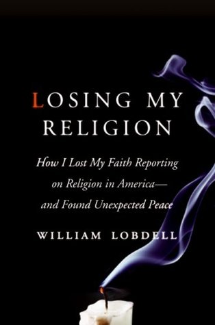 Losing My Religion: How I Lost My Faith Reporting on Religion in America - And Found Unexpected Peace (2009)