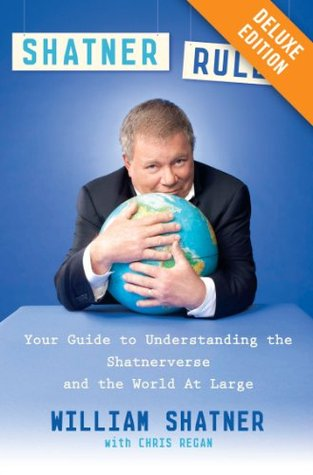 Shatner Rules Deluxe: Your Guide to Understanding the Shatnerverse and the World at Large (2011)