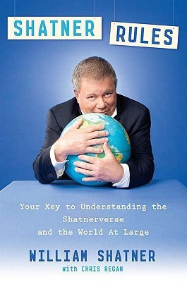 Shatner Rules: Your Guide to Understanding the Shatnerverse and the World at Large (2011)