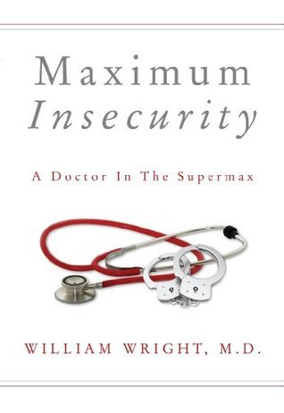 Maximum Insecurity: A Doctor in the Supermax (2013)