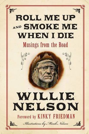 Roll Me Up and Smoke Me When I Die:  Musings from the Road (2012)
