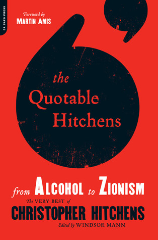 The Quotable Hitchens from Alcohol to Zionism: The Very Best of Christopher Hitchens (2011)