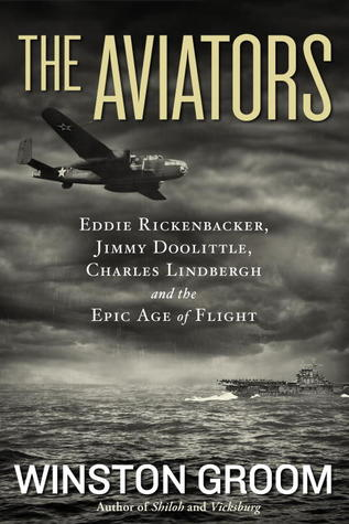 The Aviators: Eddie Rickenbacker, Jimmy Doolittle, Charles Lindbergh, and the Epic Age of Flight (2013)